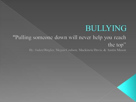 Bullying is when someone uses superior strength or influence to intimidate someone. Normally to force him/her to do what one wants. There are three different.