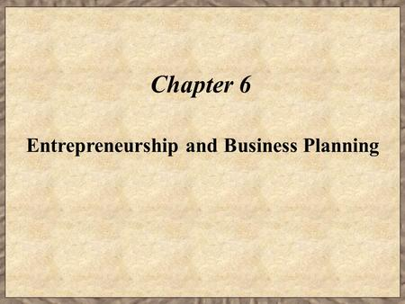Chapter 6 Entrepreneurship and Business Planning.
