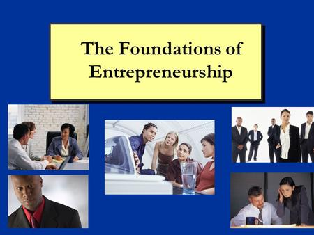 The Foundations of Entrepreneurship. Copyright 2008 Prentice Hall Publishing 2 Chapter 1: Entrepreneurship The World of the Entrepreneur Every year in.