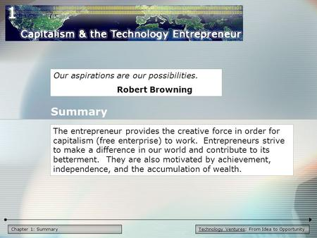 Technology Ventures: From Idea to OpportunityChapter 1: Summary Our aspirations are our possibilities. Robert Browning The entrepreneur provides the creative.