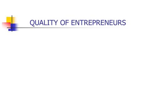 QUALITY OF ENTREPRENEURS ENTREPRENEURS ARE Non-Conformist Risk-taken Flexible Hard-working Goal-setter Enthusiastic Optimistic Resourceful Independent.