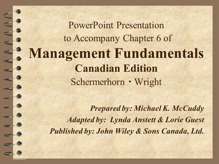 PowerPoint Presentation to Accompany Chapter 6 of Management Fundamentals Canadian Edition Schermerhorn  Wright Prepared by:Michael K. McCuddy Adapted.