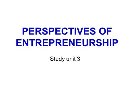 PERSPECTIVES OF ENTREPRENEURSHIP Study unit 3. INTRODUCTION  Entrepreneurship: collective activities of entrepreneurs, which result in a new business.