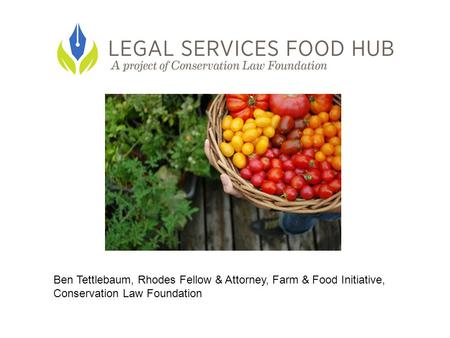 Ben Tettlebaum, Rhodes Fellow & Attorney, Farm & Food Initiative, Conservation Law Foundation.