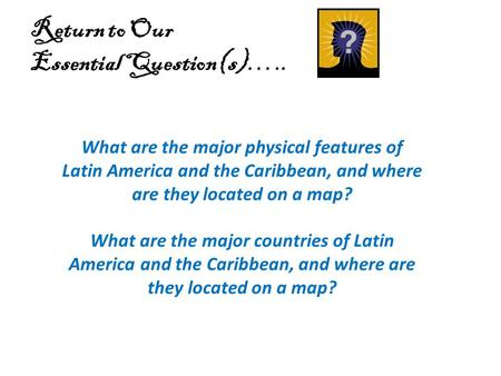 Return to Our Essential Question(s)…..