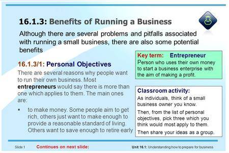 Slide 1 Unit 16.1: Understanding how to prepare for business 16.1.3: Benefits of Running a Business Continues on next slide: Although there are several.