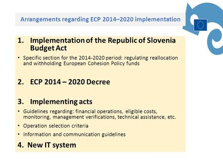Arrangements regarding ECP 2014–2020 implementation 1.Implementation of the Republic of Slovenia Budget Act Specific section for the 2014-2020 period: