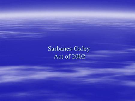 Sarbanes-Oxley Act of 2002.