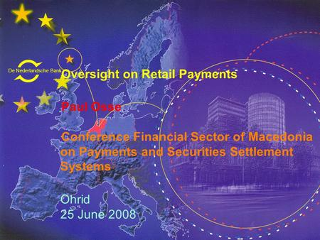 De Nederlandsche Bank Eurosysteem Oversight on Retail Payments Paul Osse Conference Financial Sector of Macedonia on Payments and Securities Settlement.