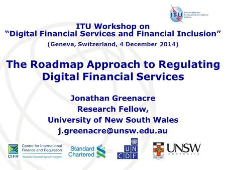 The Roadmap Approach to Regulating Digital Financial Services Jonathan Greenacre Research Fellow, University of New South Wales
