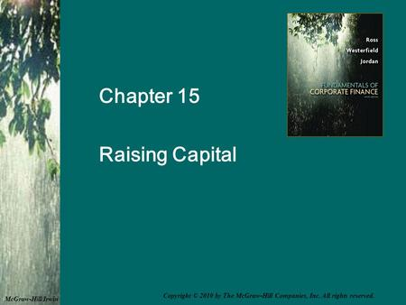 Chapter 15 Raising Capital McGraw-Hill/Irwin Copyright © 2010 by The McGraw-Hill Companies, Inc. All rights reserved.