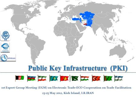 1st Expert Group Meeting (EGM) on Electronic Trade-ECO Cooperation on Trade Facilitation 23-25 May 2012, Kish Island, I.R.IRAN.
