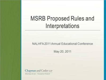 MSRB Proposed Rules and Interpretations NALHFA 2011 Annual Educational Conference May 20, 2011.