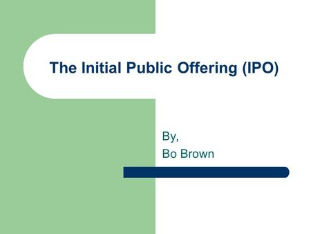 The Initial Public Offering (IPO) By, Bo Brown. Initial Public Offering (IPO) Definition: A company's first equity issue made available to the public.