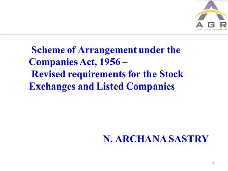 Scheme of Arrangement under the Companies Act, 1956 – Revised requirements for the Stock Exchanges and Listed Companies 1 N. ARCHANA SASTRY.