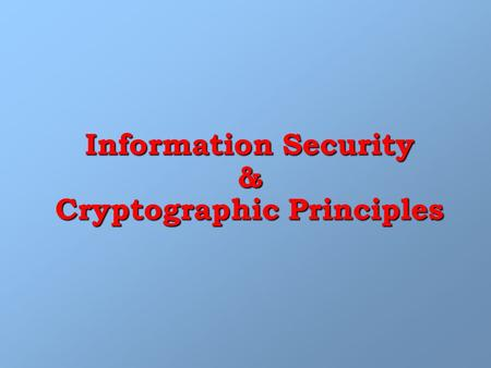 Information Security & Cryptographic Principles. Infosec and Cryptography Subjects / Topics : 1. Introduction to computer cryptography 1. Introduction.