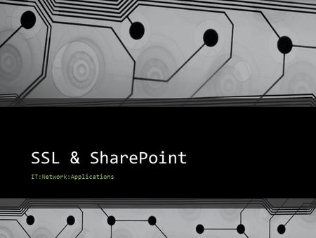SSL & SharePoint IT:Network:Applications. Agenda Secure Socket Layer Encryption 101 SharePoint Customization SharePoint Integration.