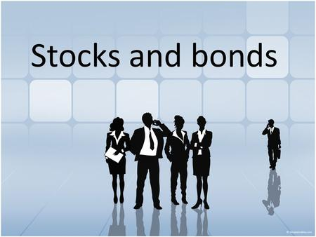 Stocks and bonds. Objectives Distinguish between stocks and bonds.
