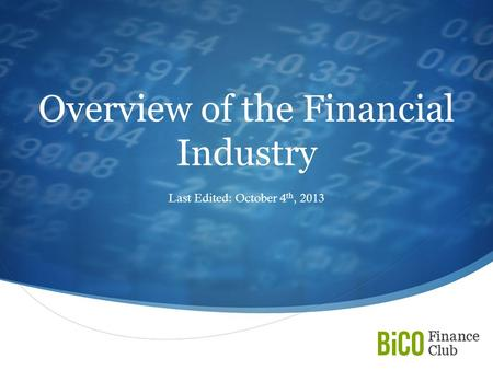  Overview of the Financial Industry Last Edited: October 4 th, 2013.