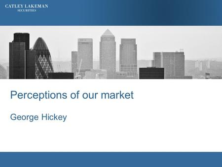 "Perceptions of our market George Hickey. Quotes ""Spread Bets on Steroids"" 2 ""Lucky Dip Investments"""