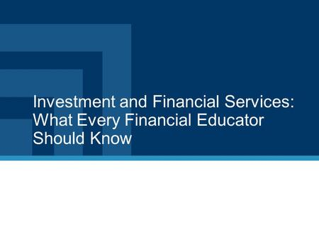 Investment and Financial Services: What Every Financial Educator Should Know.