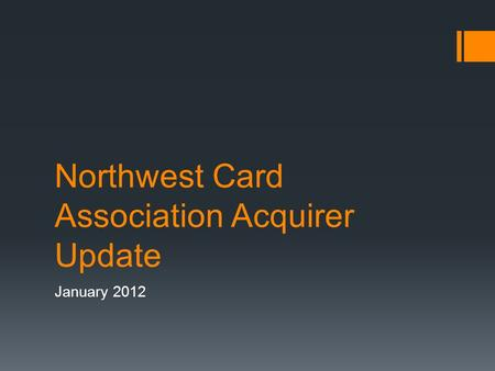Northwest Card Association Acquirer Update January 2012.