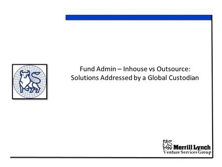 Venture Services Group Fund Admin – Inhouse vs Outsource: Solutions Addressed by a Global Custodian.
