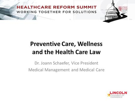 Preventive Care, Wellness and the Health Care Law Dr. Joann Schaefer, Vice President Medical Management and Medical Care.