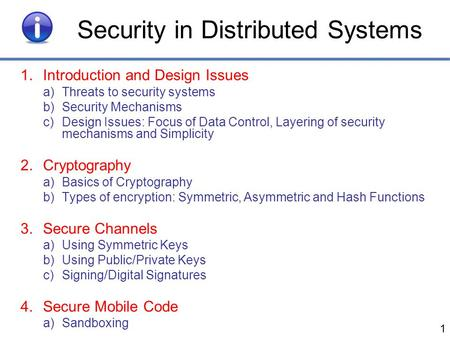 Security in Distributed Systems 1.Introduction and Design Issues a)Threats to security systems b)Security Mechanisms c)Design Issues: Focus of Data Control,