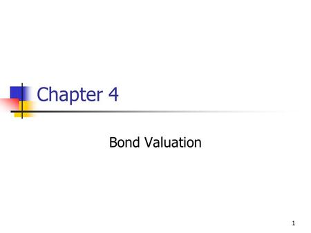 1 Chapter 4 Bond Valuation. 2 Topics in Chapter Key features of bonds Bond valuation Measuring yield Assessing risk.