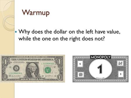 Warmup Why does the dollar on the left have value, while the one on the right does not?