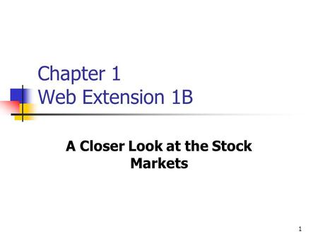 1 Chapter 1 Web Extension 1B A Closer Look at the Stock Markets.