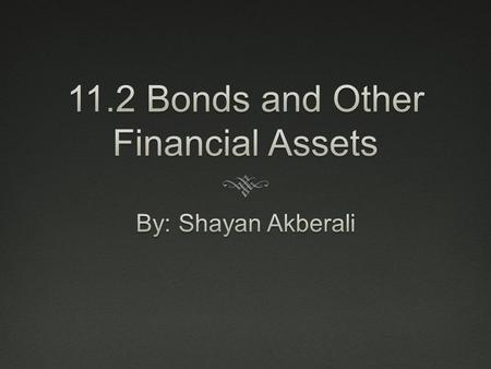 Bonds as Financial AssetsBonds as Financial Assets  Bonds are similar to stocks, which pay the investor a fixed amount of interest at regular intervals.