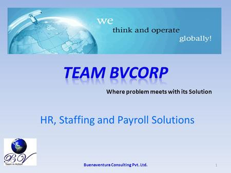 HR, Staffing and Payroll Solutions Buenaventura Consulting Pvt. Ltd. 1 Where problem meets with its Solution.