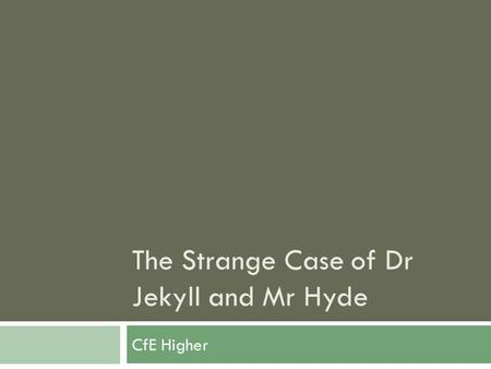 The Strange Case of Dr Jekyll and Mr Hyde CfE Higher.