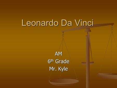 Leonardo Da Vinci AM 6 th Grade Mr. Kyle. Questions and Answers Leonardo Da Vinci was a pivotal philosopher of the time of the Renaissance. The Renaissance.