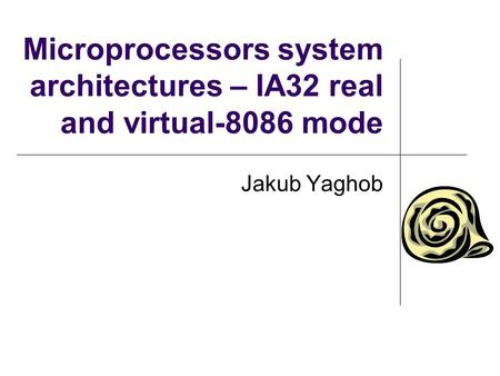 Microprocessors system architectures – IA32 real and virtual-8086 mode Jakub Yaghob.
