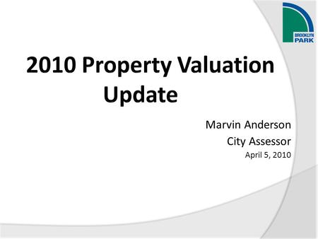 Marvin Anderson City Assessor April 5, 2010. What is Estimated Market Value  A snapshot of the value of a property as of January 2, of each year.  Main.