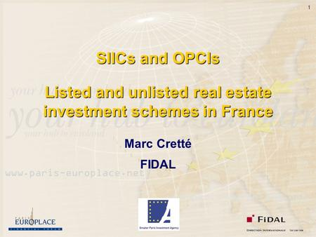 1 SIICs and OPCIs Listed and unlisted real estate investment schemes in France Marc Cretté FIDAL.