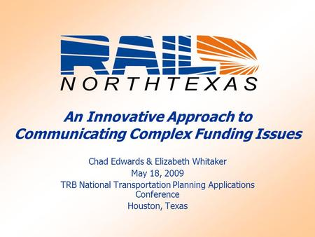An Innovative Approach to Communicating Complex Funding Issues Chad Edwards & Elizabeth Whitaker May 18, 2009 TRB National Transportation Planning Applications.