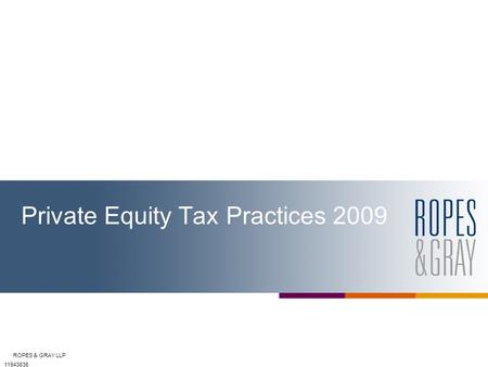 ROPES & GRAY LLP Private Equity Tax Practices 2009 11943836.