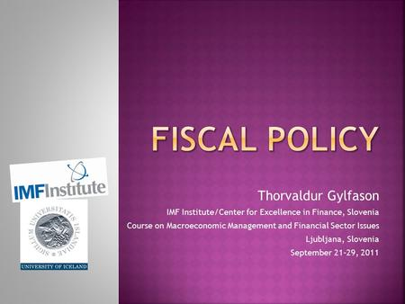 Thorvaldur Gylfason IMF Institute/Center for Excellence in Finance, Slovenia Course on Macroeconomic Management <strong>and</strong> Financial Sector Issues Ljubljana,
