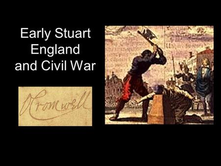 "Early Stuart England and Civil War. James I Son of Mary Queen of Scots: considered ""foreigner"" by many (Catholic or Protestant? Succeeded Elizabeth, in."