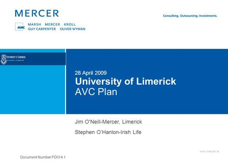 Www.mercer.ie Document Number PD014.1 University of Limerick AVC Plan 28 April 2009 Jim O'Neill-Mercer, Limerick Stephen O'Hanlon-Irish Life.