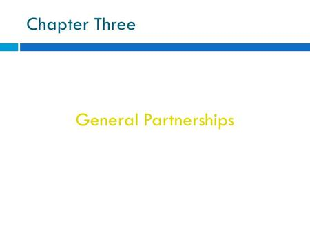 Chapter Three General Partnerships. A voluntary association of two or more persons who agree to carry on business together for profit.