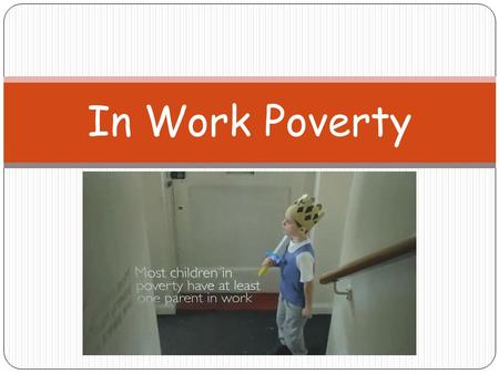 In Work Poverty. Lesson Objectives I will get the opportunity to develop my understanding of the extend of in work poverty. I will be able to explain.