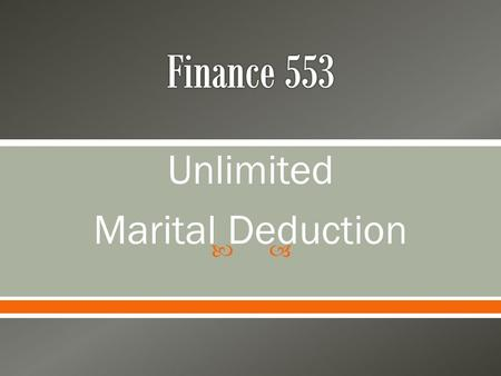 " Unlimited Marital Deduction.  Marriage – A single economic unit o Concept is that the ""pair"" functions as one economic unit When buying assets When."