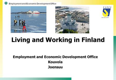 Living and Working in Finland Employment and Economic Development Office Kouvola Joensuu Employment and Economic Development Office.