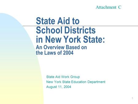 1 State Aid to School Districts in New York State: An Overview Based on the Laws of 2004 State Aid Work Group New York State Education Department August.