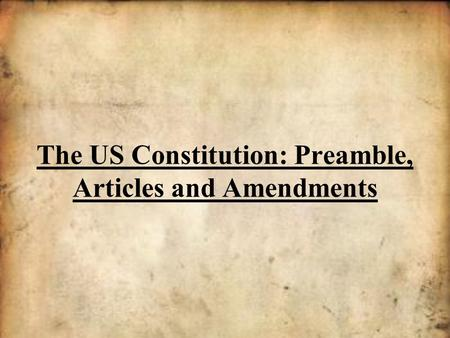 The US Constitution: Preamble, Articles and Amendments